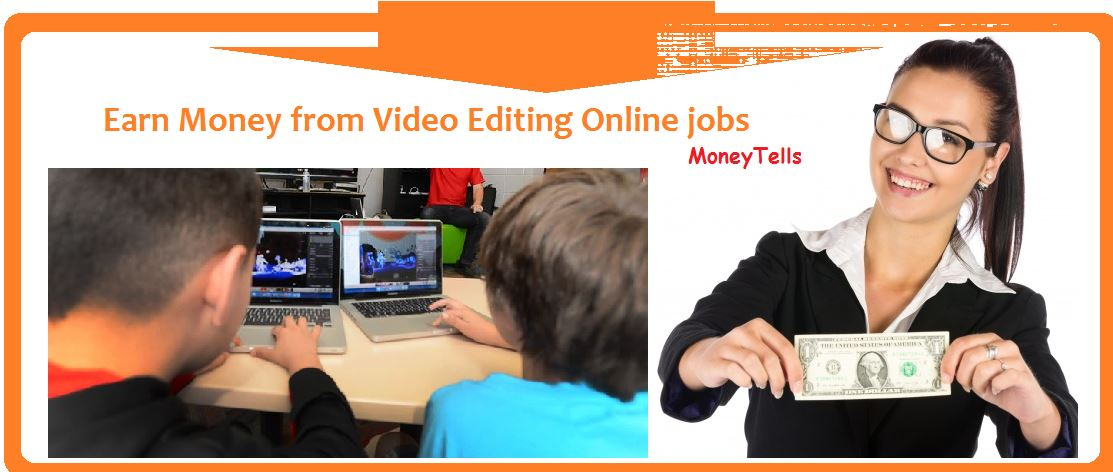 Earn Money with online video editing jobs from home