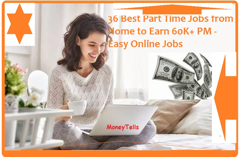 36 Best Part Time Jobs from Home to Earn 60K+ PM - Easy Online Jobs