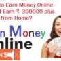 Earn Money Online – How do I Earn ₹300000 plus Monthly from Home