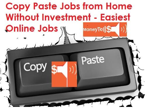 Copy Paste Jobs Online from Home Without Investment - MoneyTells